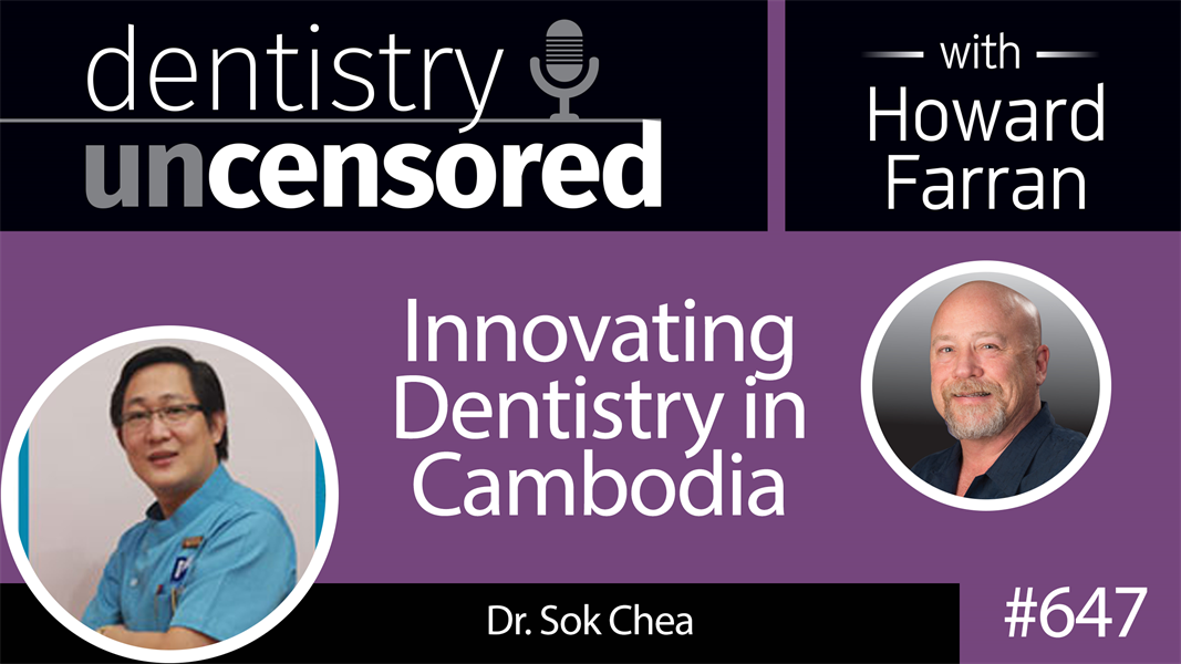 647 Innovating Dentistry in Cambodia with Sok Chea : Dentistry Uncensored with Howard Farran