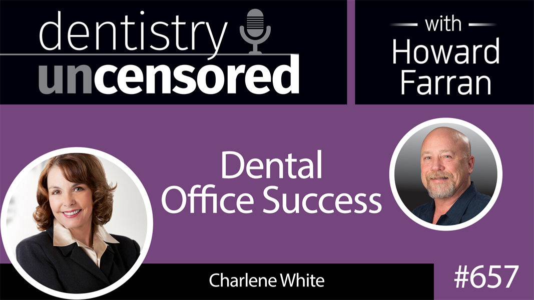 657 Dental Office Success with Charlene White : Dentistry Uncensored with Howard Farran