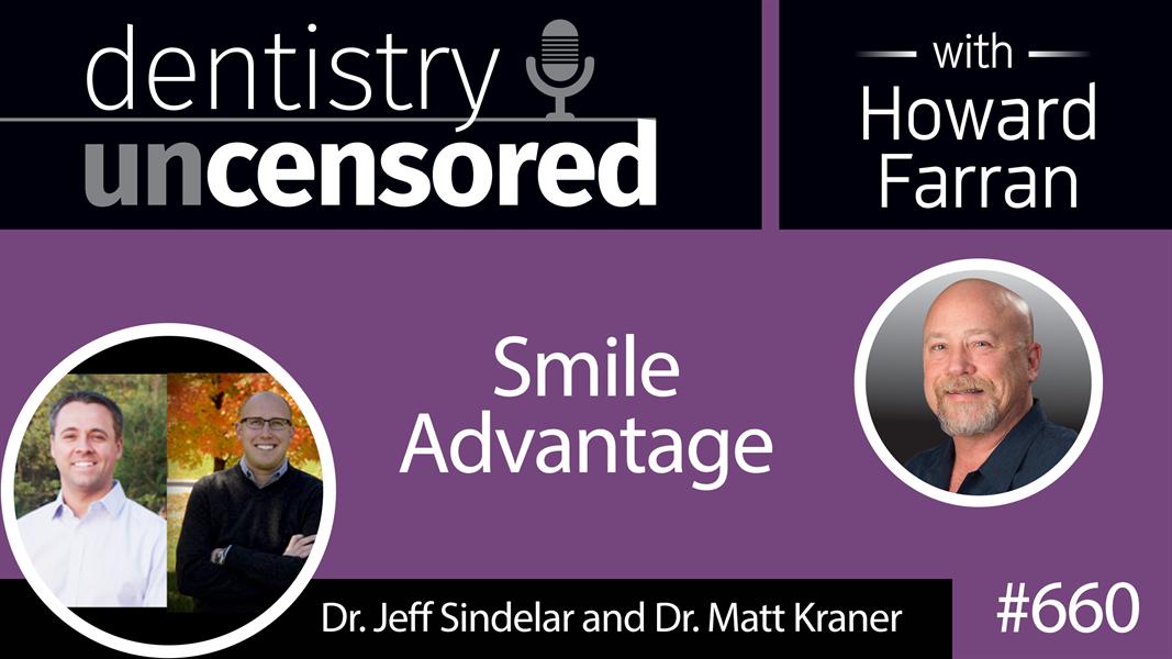 660 Smile Advantage with Dr. Jeff Sindelar and Dr. Matt Kraner : Dentistry Uncensored with Howard Farran