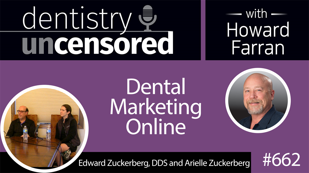 662 Dental Marketing Online with Edward Zuckerberg, DDS and Arielle Zuckerberg : Dentistry Uncensored with Howard Farran