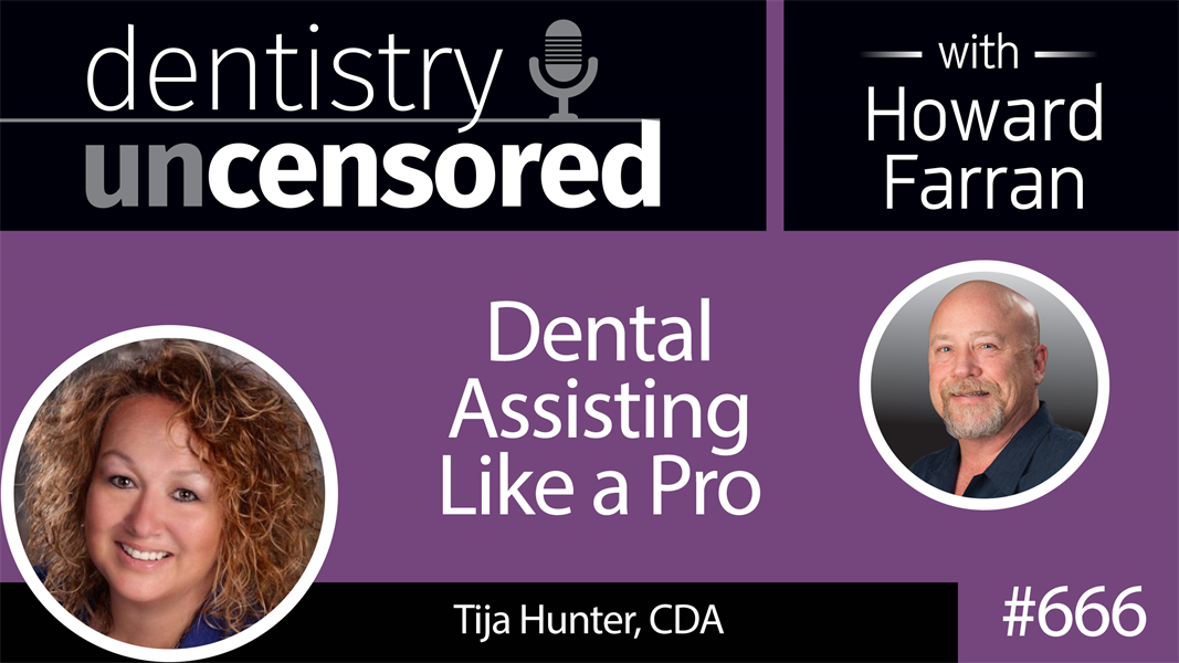 666 Dental Assisting like a Pro with Tija Hunter : Dentistry Uncensored with Howard Farran