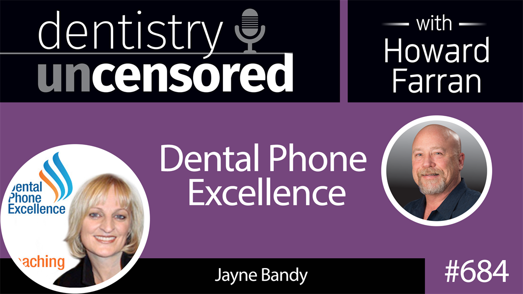 684 Dental Phone Excellence with Jayne Bandy: Dentistry Uncensored with Howard Farran