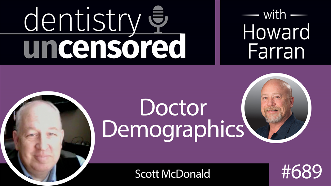 689 Doctor Demographics with Scott McDonald : Dentistry Uncensored with Howard Farran