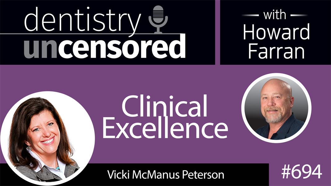694 Clinical Excellence with Vicki McManus : Dentistry Uncensored with Howard Farran