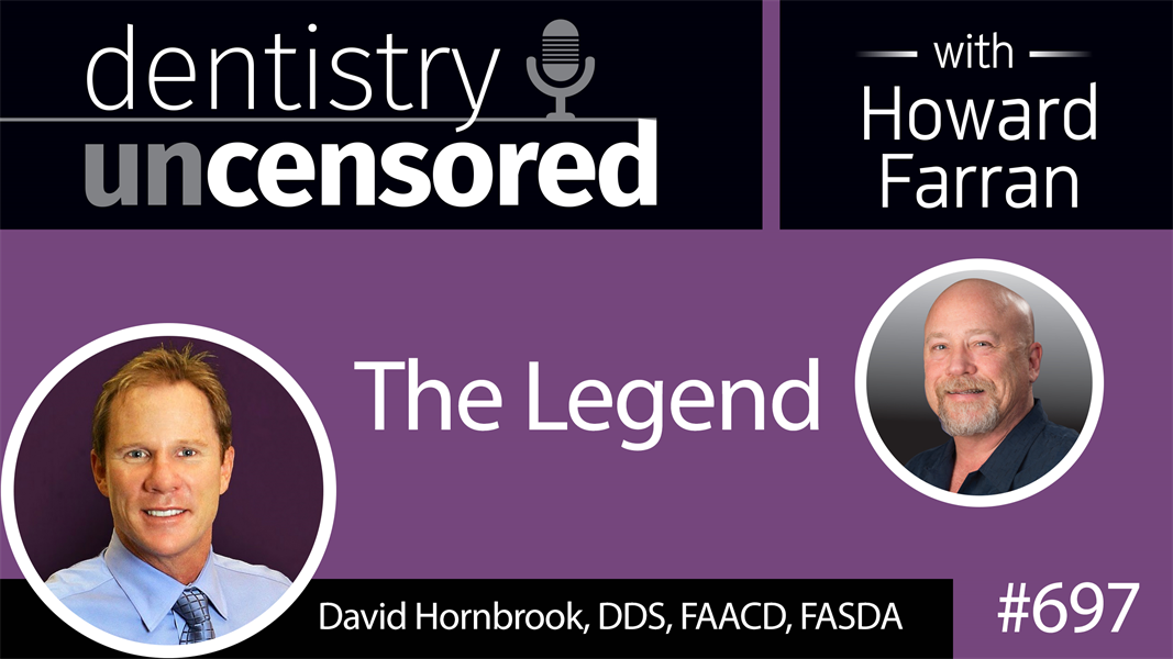697 Dr. David Hornbrook, the Legend : Dentistry Uncensored with Howard Farran