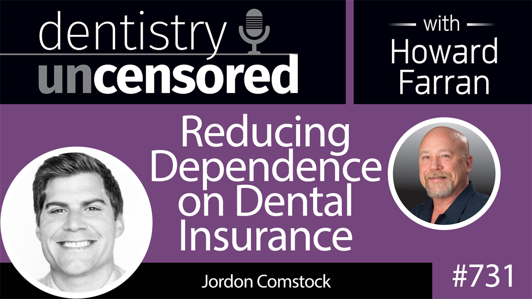 731 Reducing Dependence on Dental Insurance with Jordon Comstock : Dentistry Uncensored with Howard Farran