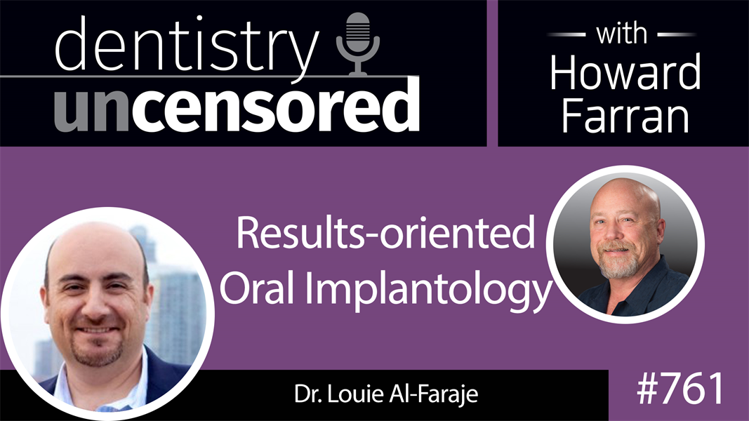761 Results-oriented Oral Implantology with Dr. Louie Al-Faraje : Dentistry Uncensored with Howard Farran