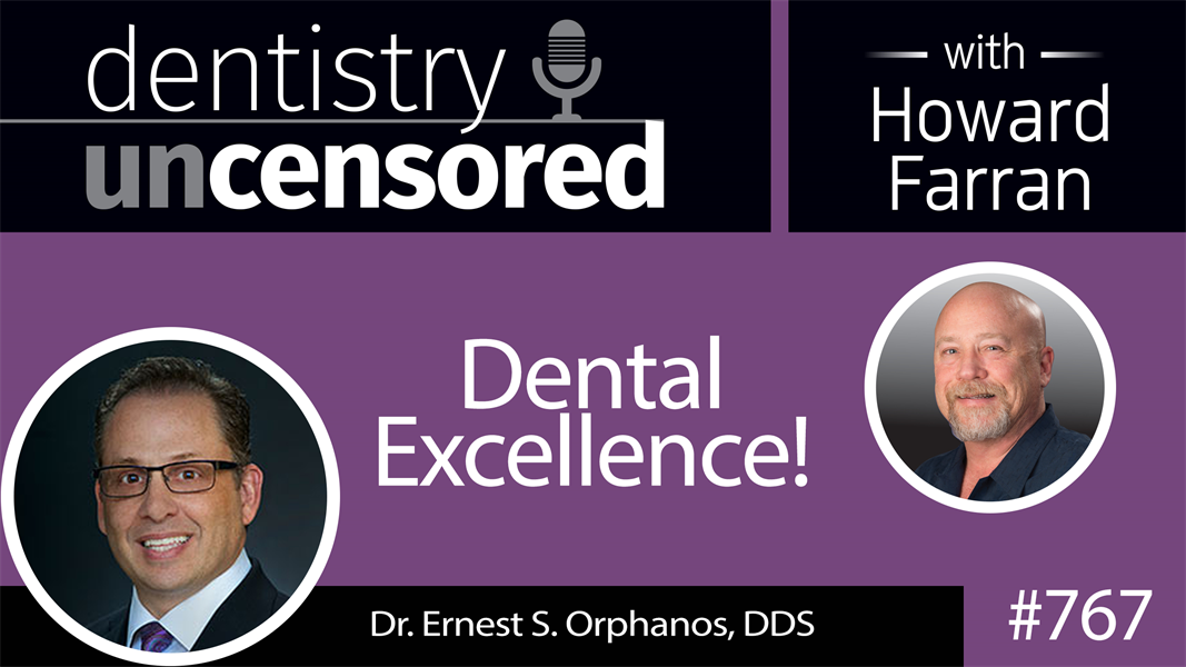 767 Dental Excellence! with Dr. Ernest S. Orphanos, DDS : Dentistry Uncensored with Howard Farran