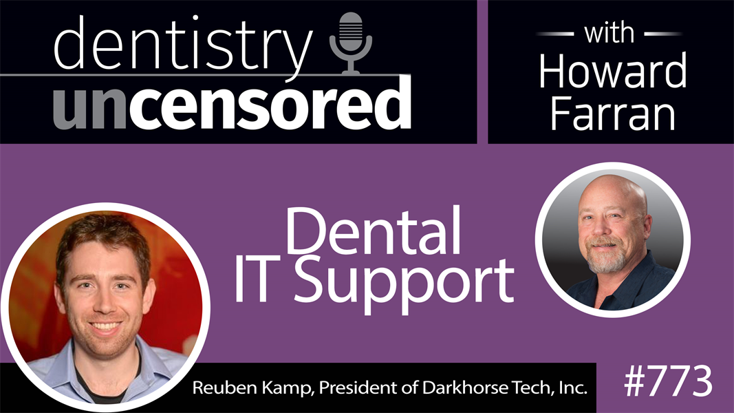 773 Dental IT Support with Reuben Kamp : Dentistry Uncensored with Howard Farran