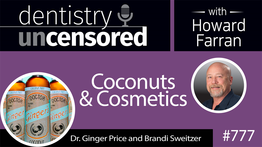777 Coconuts and Cosmetics with Dr. Ginger Price : Dentistry Uncensored with Howard Farran