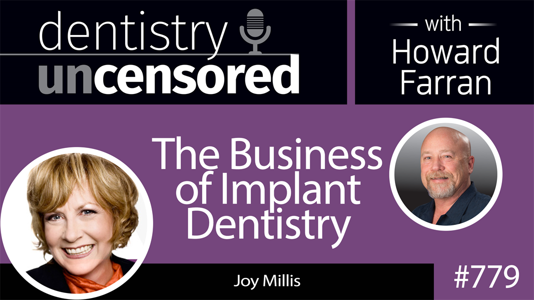 779 The Business of Implant Dentistry with Joy Millis : Dentistry Uncensored with Howard Farran