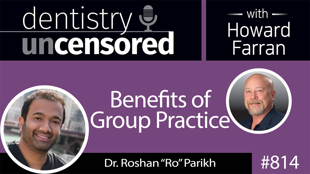 "814 Benefits of Group Practice with Dr. Roshan ""Ro"" Parikh : Dentistry Uncensored with Howard Farran"