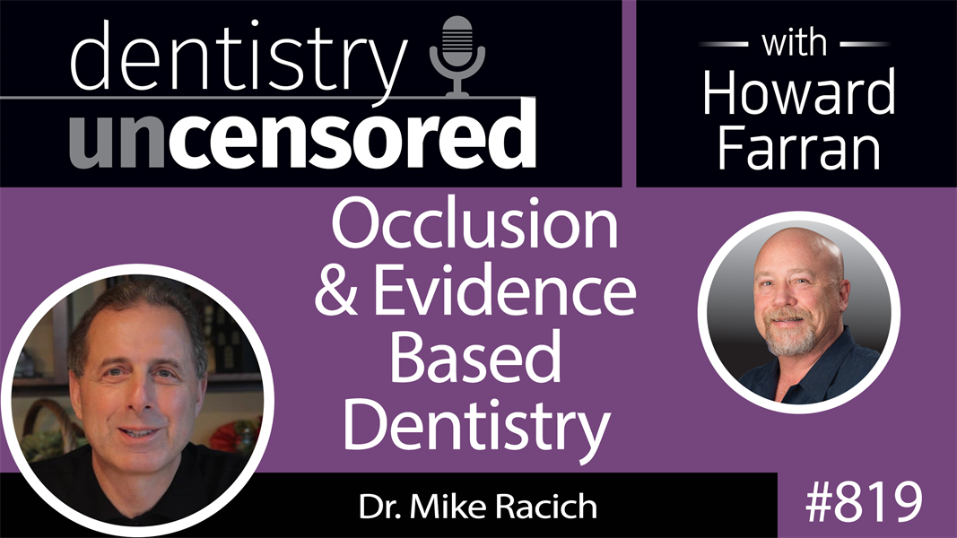 819 Occlusion & Evidence Based Dentistry with Dr. Mike Racich : Dentistry Uncensored with Howard Farran