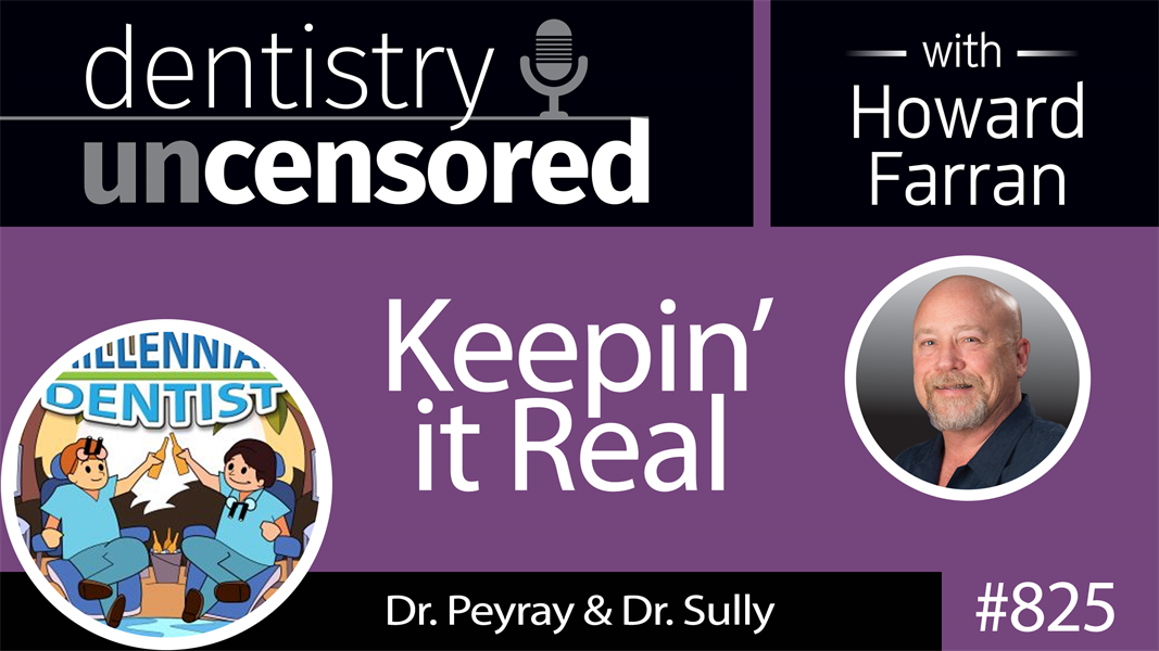 825 Keepin' it Real with Dr. Peyray & Dr. Sully of The Millennial Dentist Podcast : Dentistry Uncensored with Howard Farran