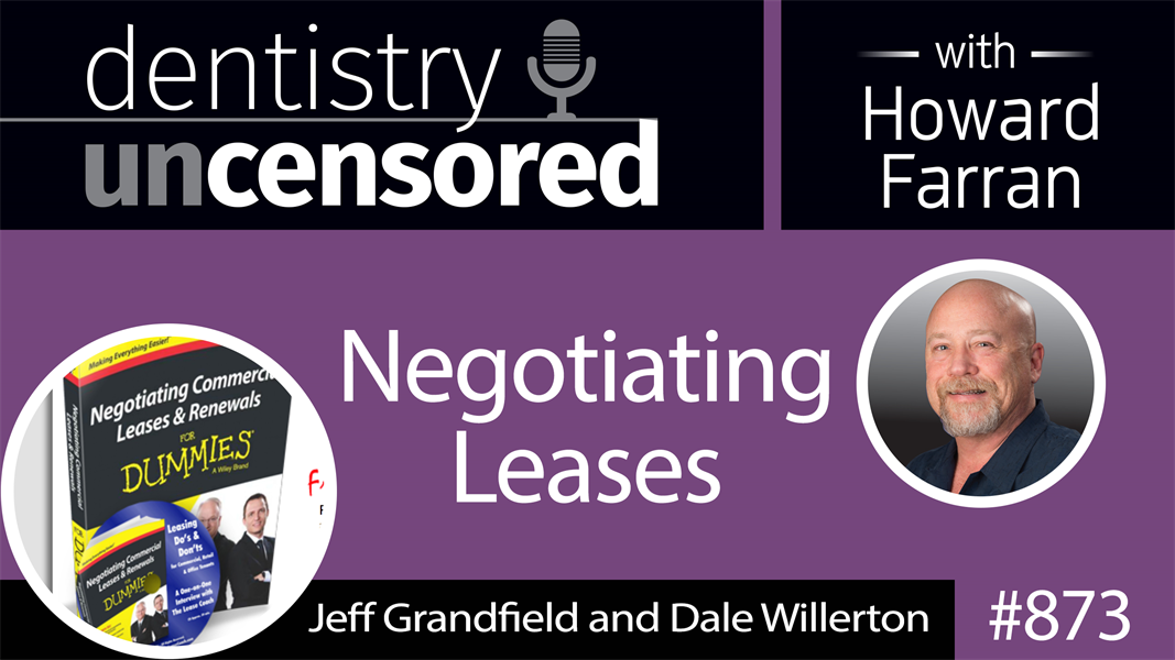 873 Negotiating Leases with Jeff Grandfield and Dale Willerton : Dentistry Uncensored with Howard Farran