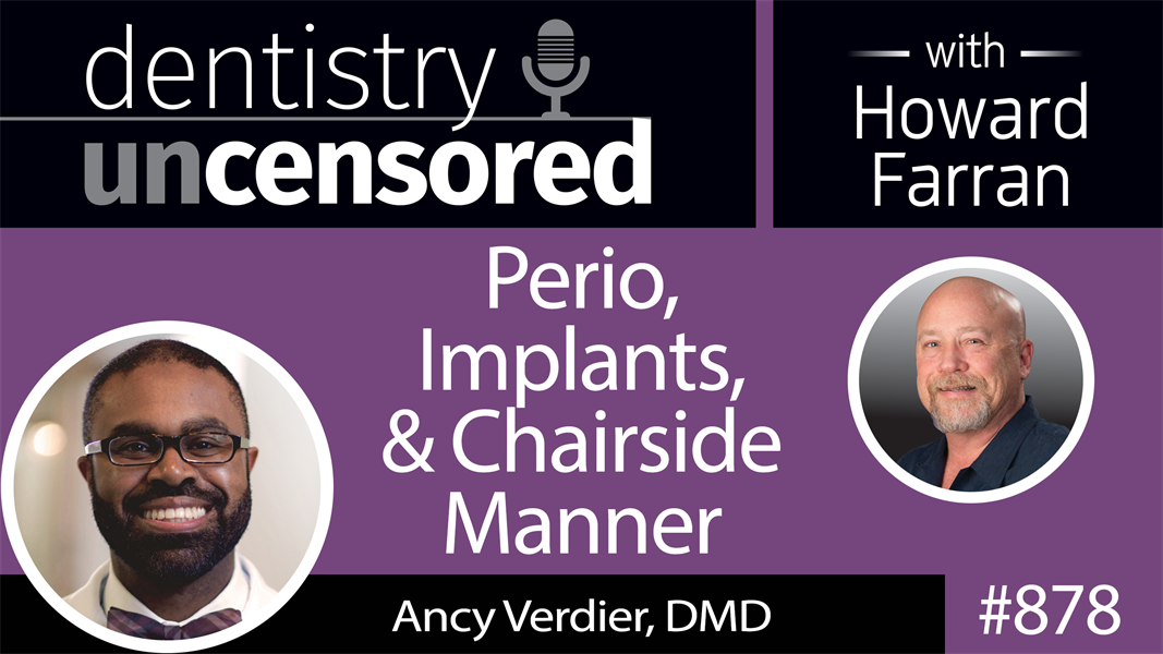 878 Perio, Implants, and Chairside Manner with Ancy Verdier, DMD : Dentistry Uncensored with Howard Farran