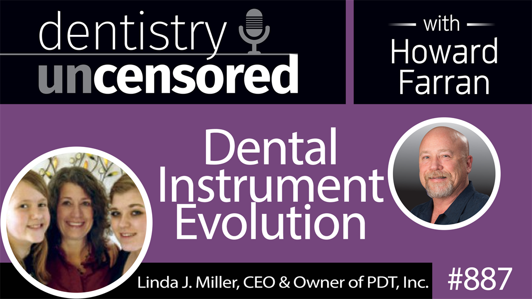 887 Dental Instrument Evolution with Linda J. Miller, CEO & Owner of Paradise Dental Technologies : Dentistry Uncensored with Howard Farran
