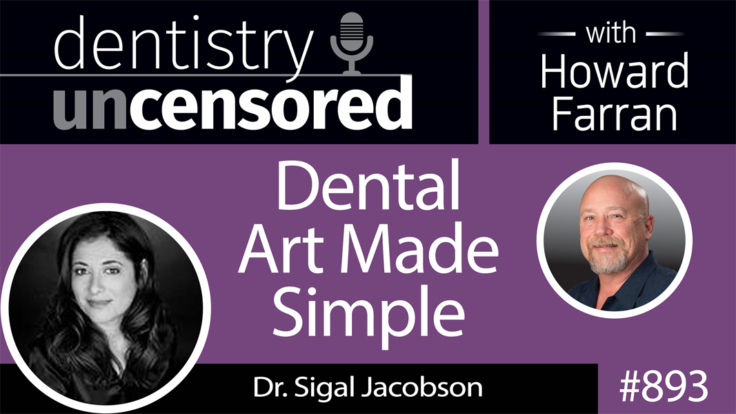 893 Dental Art Made Simple with Dr. Sigal Jacobson : Dentistry Uncensored with Howard Farran