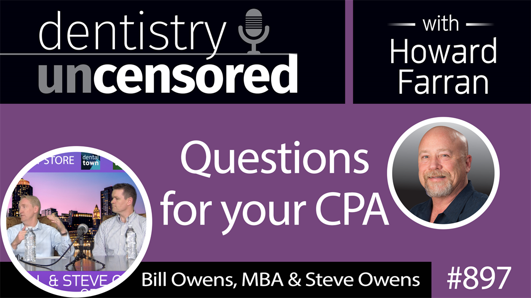 897 Questions for your CPA with Bill Owens, MBA & Steve Owens : Dentistry Uncensored with Howard Farran