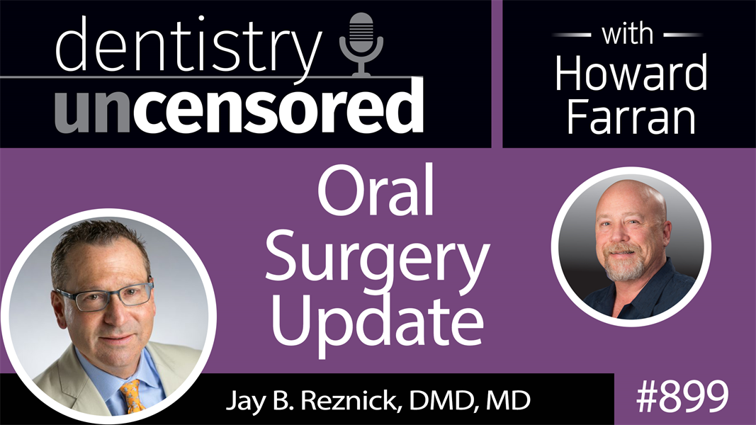 899 Oral Surgery Update with Jay B. Reznick, DMD, MD : Dentistry Uncensored with Howard Farran