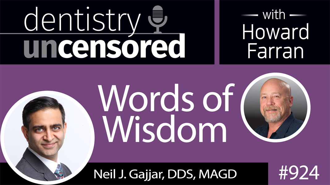 924 Words of Wisdom with Neil J. Gajjar, DDS, MAGD : Dentistry Uncensored with Howard Farran
