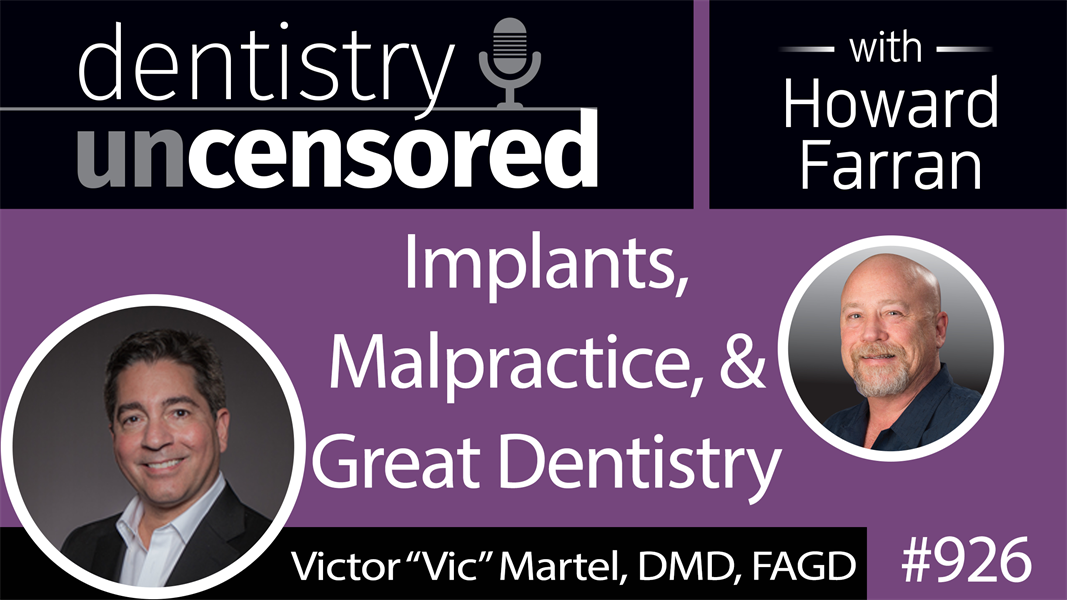 "926 Implants, Malpractice, and Great Dentistry with Victor ""Vic"" Martel, DMD, FAGD : Dentistry Uncensored with Howard Farran"