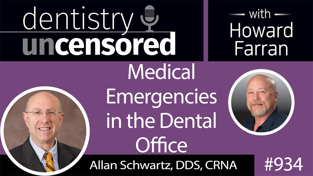 934 Medical Emergencies in the Dental office with Allan Schwartz, DDS, CRNA : Dentistry Uncensored with Howard Farran