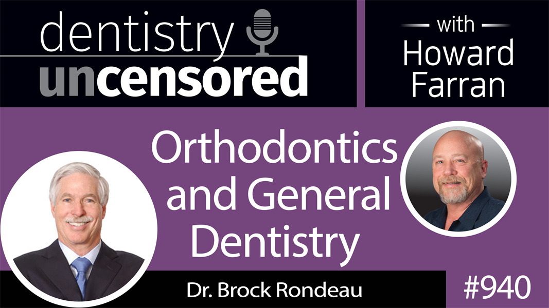 940 Orthodontics and General Dentistry with Dr. Brock Rondeau : Dentistry Uncensored with Howard Farran