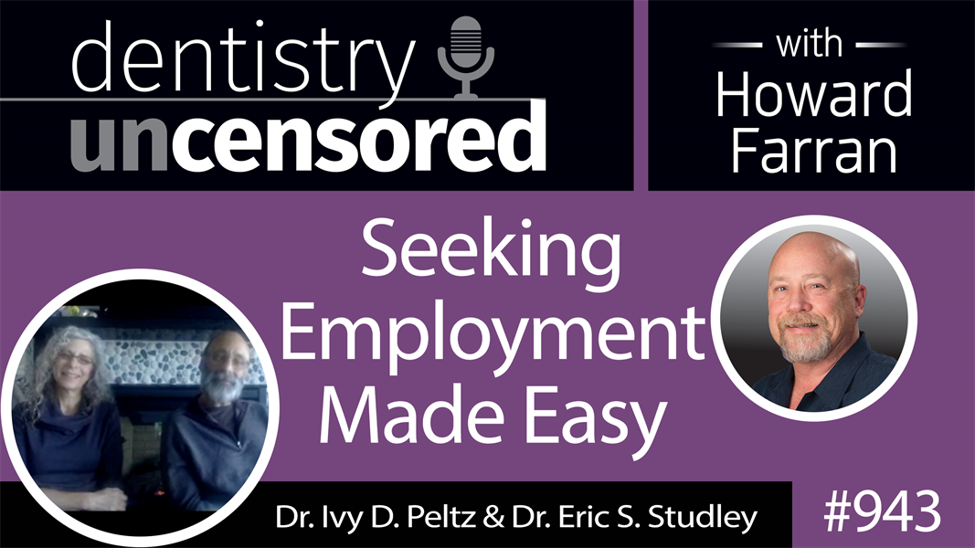943 Seeking Employment Made Easy with Dr. Ivy D. Peltz & Dr. Eric S. Studley : Dentistry Uncensored with Howard Farran