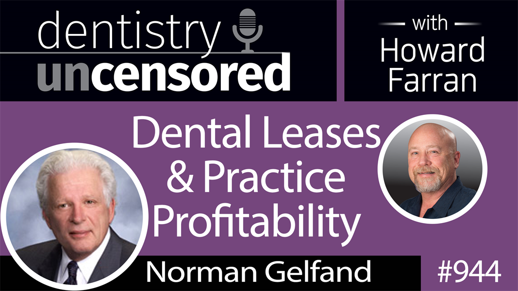 944 Dental Leases & Practice Profitability with Norman Gelfand, President & Founder of Dental Real Estate Experts : Dentistry Uncensored with Howard Farran