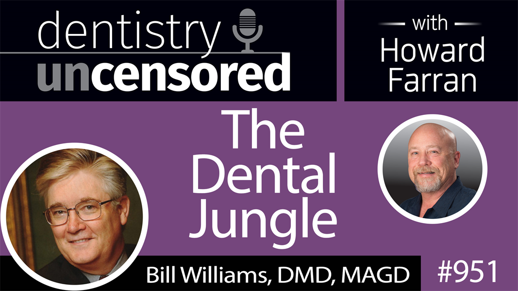 951 The Dental Jungle with Bill Williams, DMD, MAGD : Dentistry Uncensored with Howard Farran