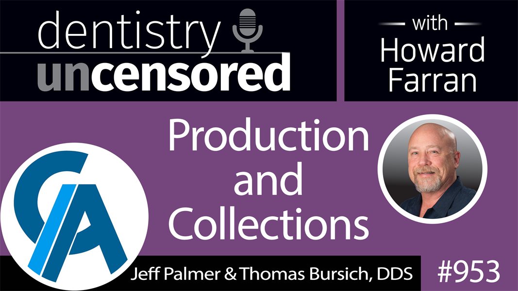 953 Production and Collections with Jeff Palmer & Thomas Bursich, DDS of Case Acceptance Academy : Dentistry Uncensored with Howard Farran