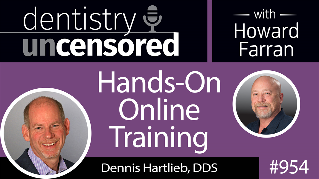 954 Hands-On Online Training with Dennis Hartlieb, DDS of Dental Online Training : Dentistry Uncensored with Howard Farran