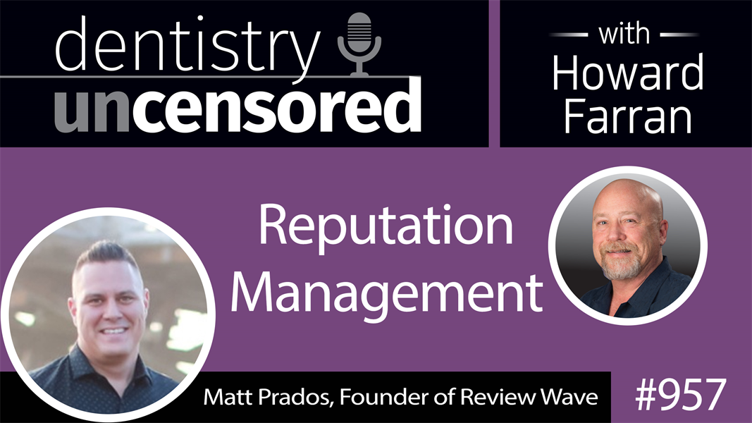 957 Reputation Management with Matt Prados, Founder of Review Wave : Dentistry Uncensored with Howard Farran