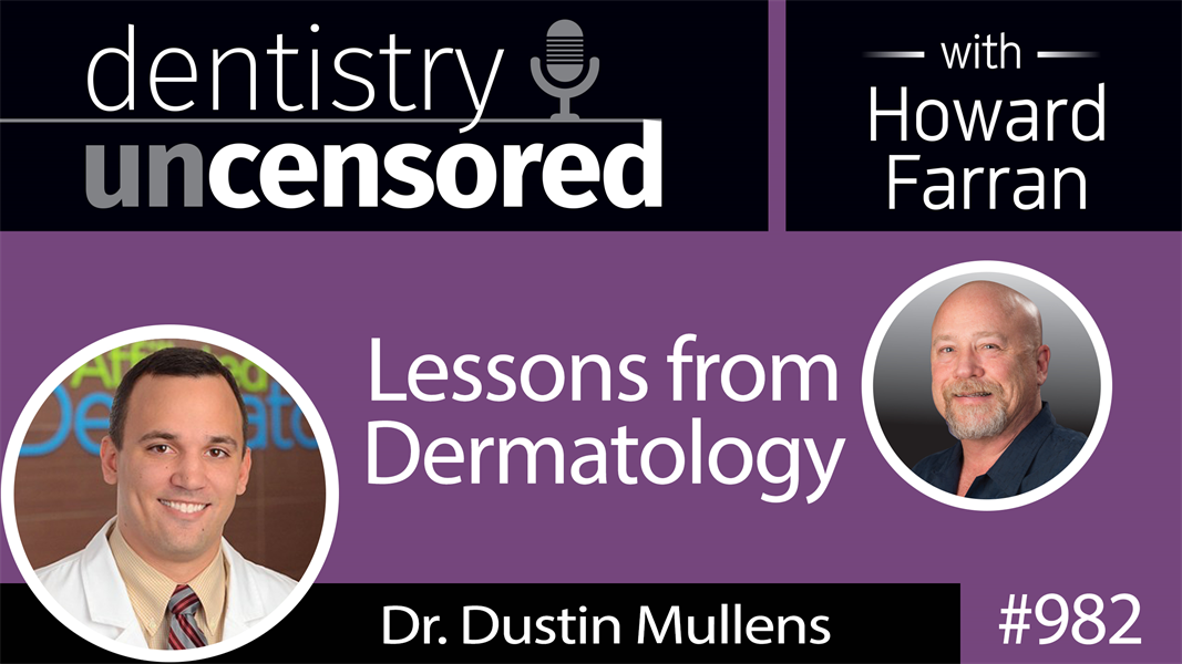 982 Lessons from Dermatology with Dr. Dustin Mullens : Dentistry Uncensored with Howard Farran