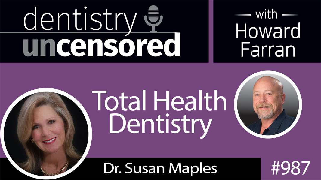 987 Total Health Dentistry with Dr. Susan Maples : Dentistry Uncensored with Howard Farran