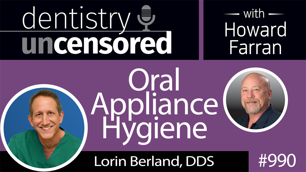 990 Oral Appliance Hygiene with Lorin Berland, DDS : Dentistry Uncensored with Howard Farran
