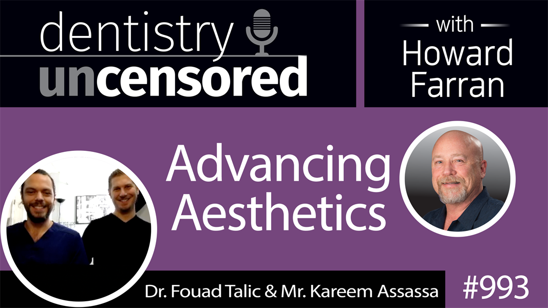 993 Advancing Aesthetics with Dr. Fouad Talic & Mr. Kareem Assassa : Dentistry Uncensored with Howard Farran
