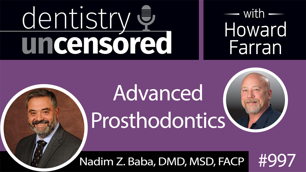 997 Advanced Prosthodontics with Nadim Z. Baba, DMD, MSD, FACP : Dentistry Uncensored with Howard Farran