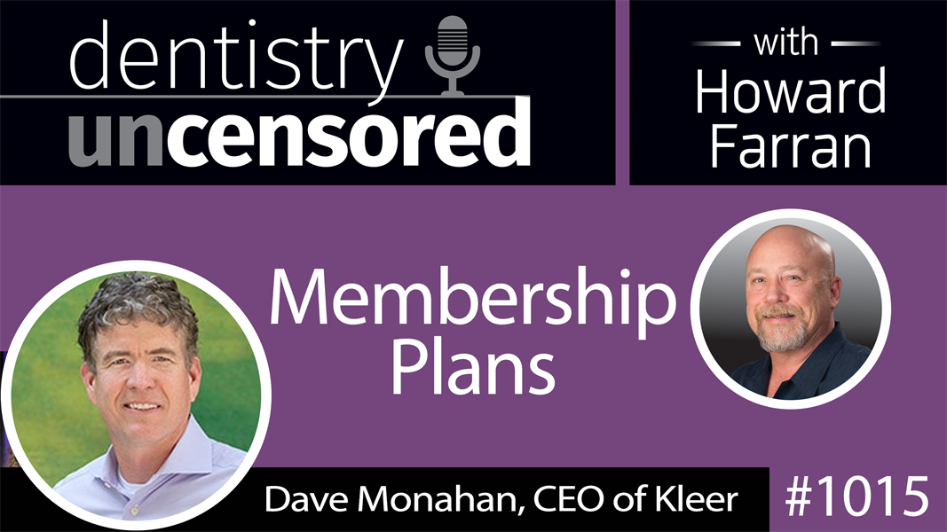 1015 Membership Plans with Dave Monahan, CEO of Kleer : Dentistry Uncensored with Howard Farran