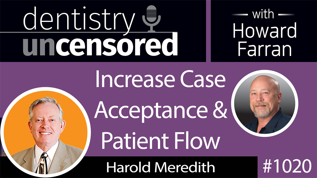 1020 Increase Patient Flow & Case Acceptance with Harold Meredith : Dentistry Uncensored with Howard Farran
