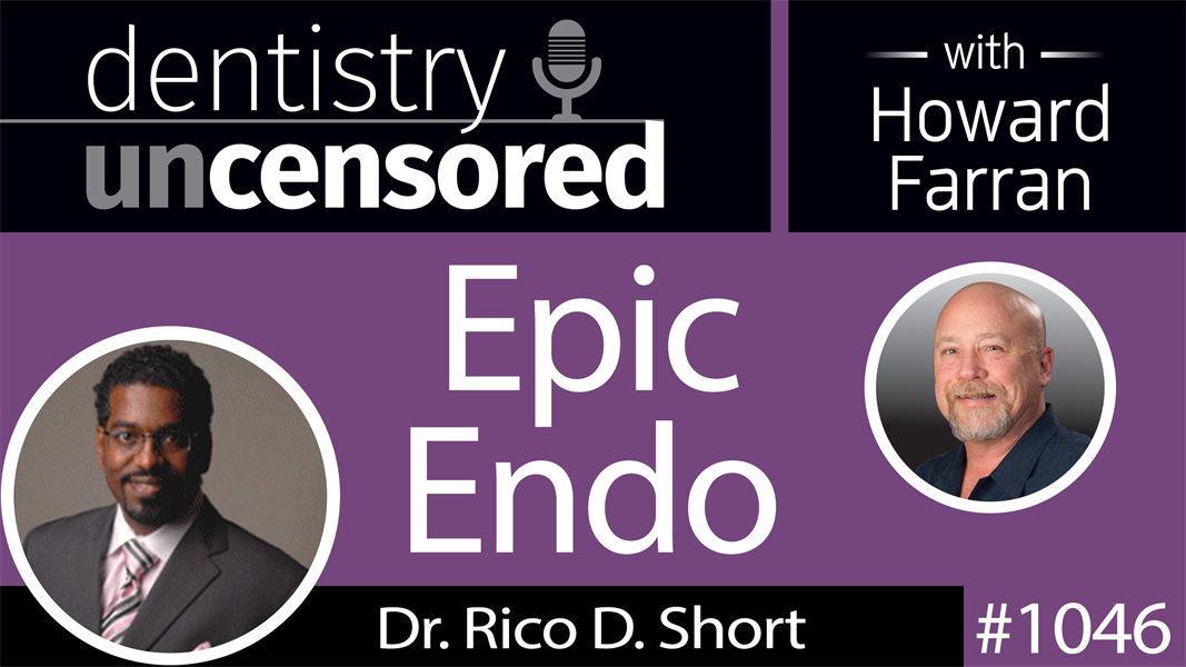 1046 Epic Endo with Dr. Rico D. Short : Dentistry Uncensored with Howard Farran
