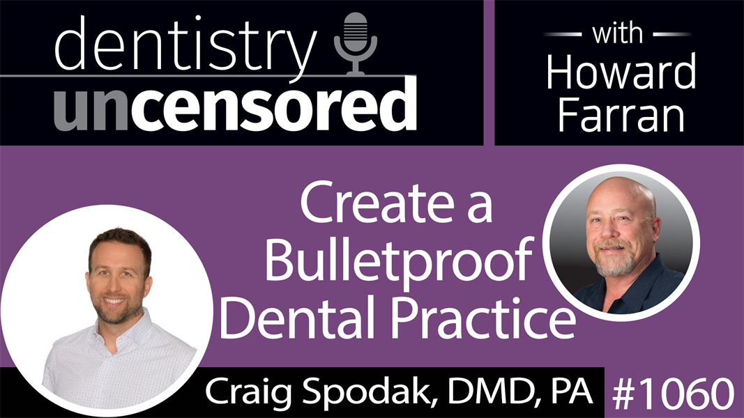 1060 Create a Bulletproof Dental Practice with Craig Spodak, DMD, PA : Dentistry Uncensored with Howard Farran