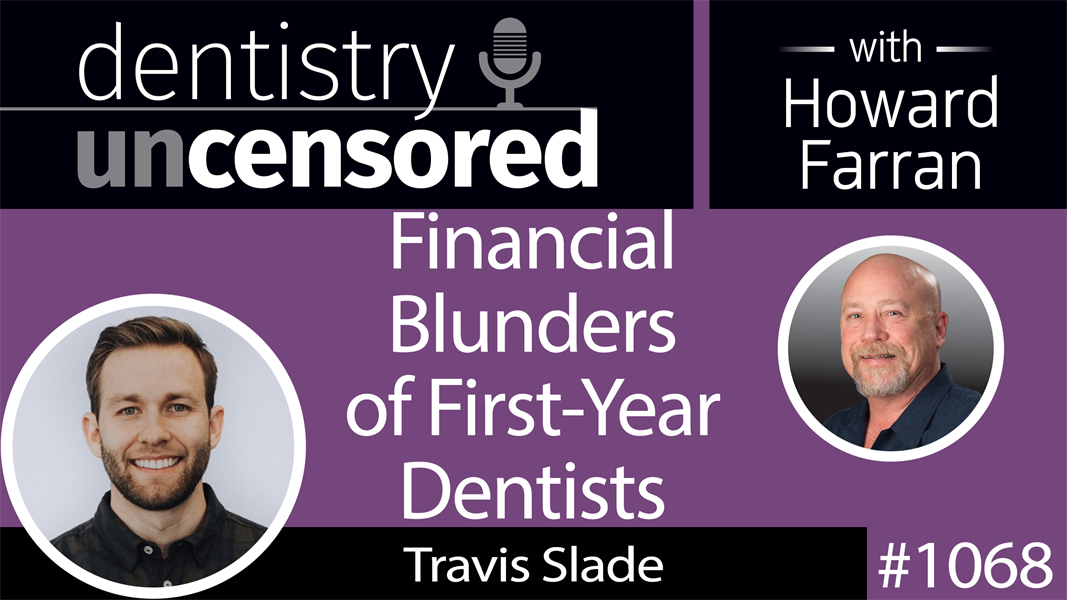 1068 Financial Blunders of First-Year Dentists with Travis Slade of Rooted Wealth : Dentistry Uncensored with Howard Farran