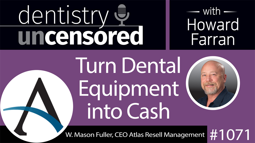 1071 Turn Dental Equipment into Cash with W. Mason Fuller, CEO Atlas Resell Management : Dentistry Uncensored with Howard Farran