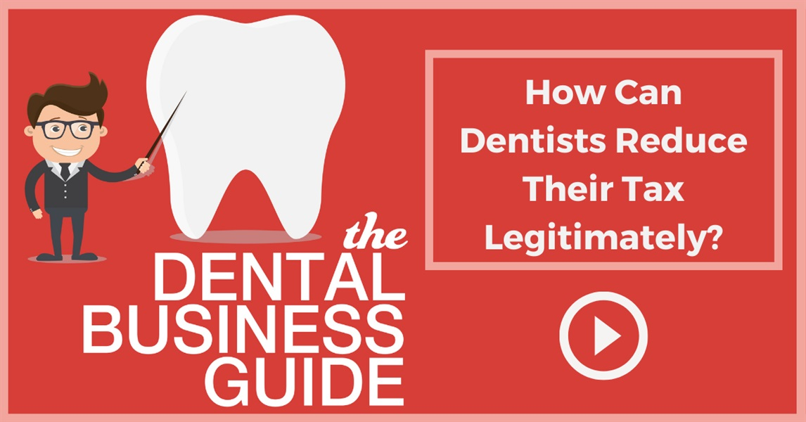 How Can Dentists Reduce Their Tax Legitimately?