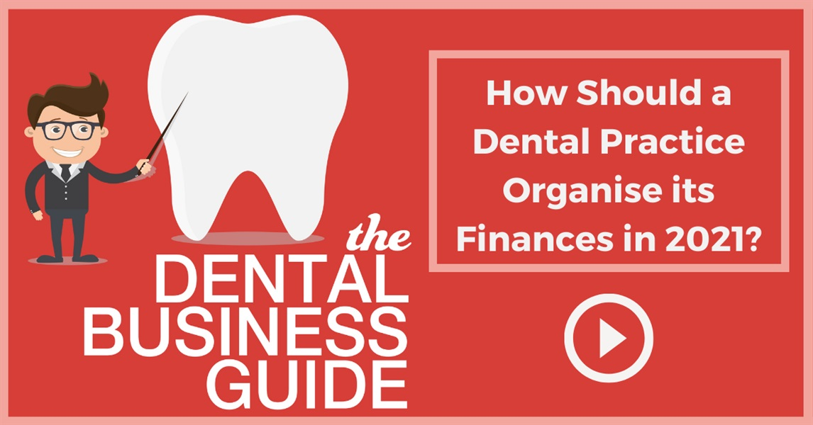 How Should a Dental Practice Organise its Finances in 2021?