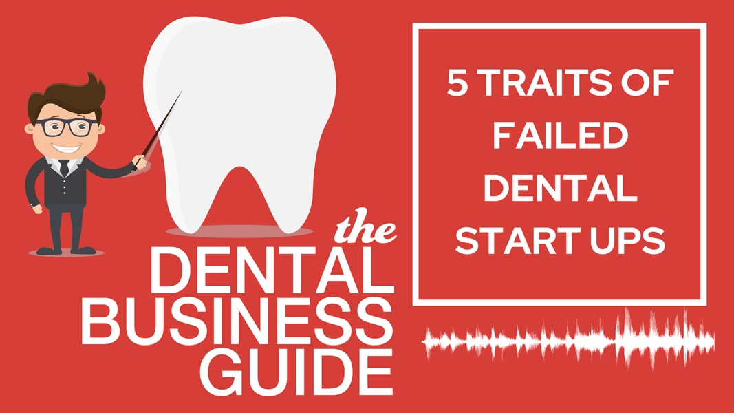 5 Traits of Failed Dental Start-Ups