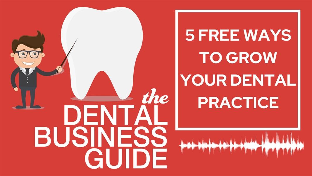 5 Free Ways to Grow Your Dental Practice