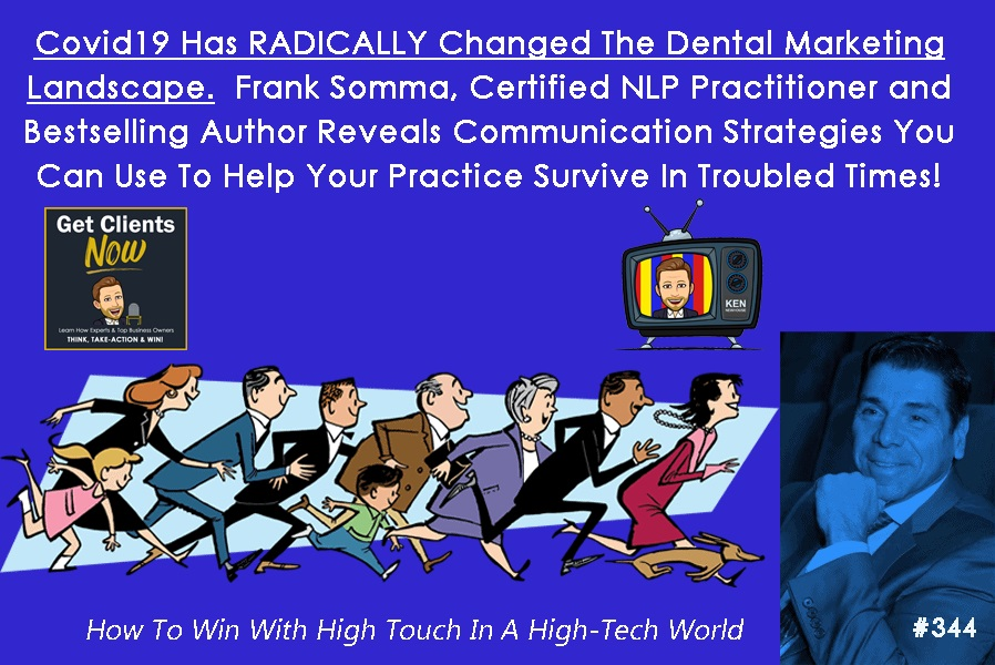 Episode #344: Covid19 Has RADICALLY Changed The Dental Marketing Landscape. Frank Somma, Certified NLP Practitioner reveals communication methods that can help your practice survive in troubled times.